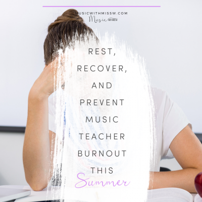 Rest, Recover, and Prevent Music Teacher Burnout this Summer