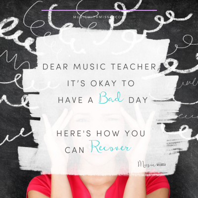 Dear Music Teacher, It's okay to have a bad day.
