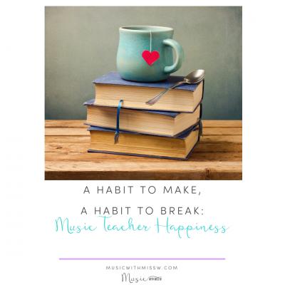 A Habit To Make, A Habit To Break: Music Teacher Happiness