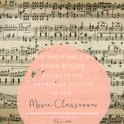 The Importance of Going Beyond  Holidays and Awareness Months in the Music Classroom