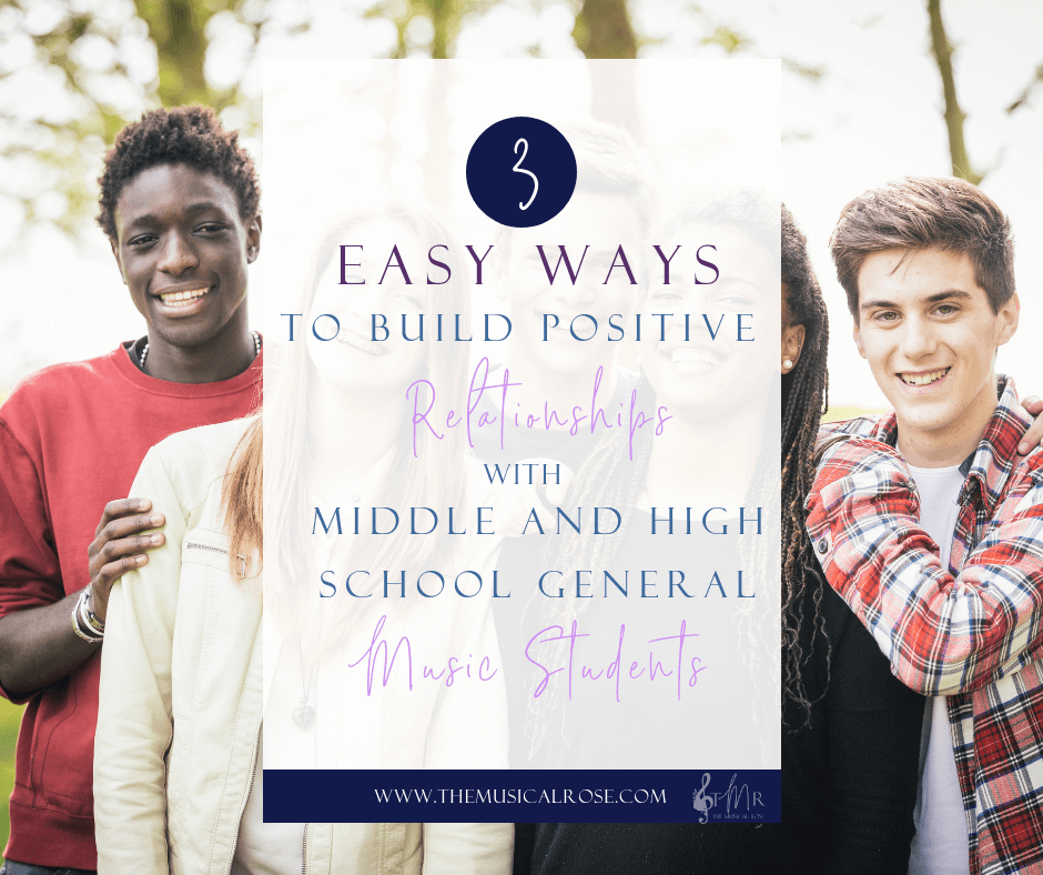 3 Easy Ways to Build Positive Relationships with Middle and High School General Music Students
